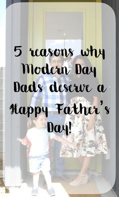 Celebrate Dad on Father's Day. Why modern day Dad's deserve it.