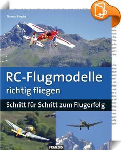 RC-Flugmodelle richtig fliegen    ::  Ein RC-Flugmodell zu fliegen will gelernt sein. Auch wenn die zahlreichen Startersets das Fliegen scheinbar kinderleicht machen, so gehört doch ein wenig Know-how dazu, ein Flugmodell zu starten, in der Luft zu halten und sicher zu landen. Dieses Buch hilft Ihnen dabei, zu einem erfolgreichen und sicheren Modellpiloten zu werden. Es erklärt Ihnen die notwendige Theorie der Aerodynamik und Elektronik, weist Ihnen den Weg bei der Anschaffung eines ge...