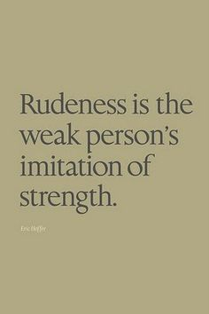 Remember that when someone is rude to you.