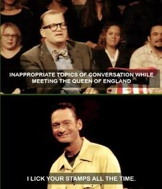 Whose Line is it Anyway.  Funniest show I can think of!