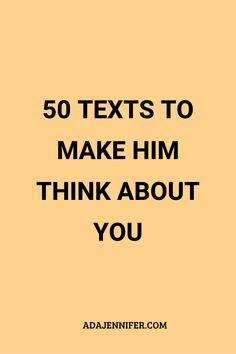 50 Texts To Make Him Think About You