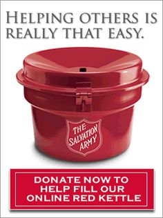 This year, the Red Kettle goes virtual! That's right! No longer must you hunt down the Santa with a Bell! Now, their digital Red Kettle allows you to start an individual kettle, a company kettle, a team kettle, or you can even join an existing team.    Donating to Salvation Army could not be any easy. The link can be shared on social networks, or sent via e-mail. There's no cost to starting a kettle, and best of all, all donators get a tax receipt e-mailed to them immediately.