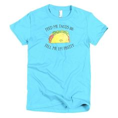 Feed Me Tacos And Tell Me I'm Pretty Women's T-shirt - www.thewatercolorie.com