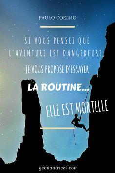 Si vous pensez que l'aventure est dangereuse, je vous propose d'essayer la routine... Elle est mortelle. B Roll, Asics, Movie Posters, Movies, Inspiration, Travel, Paulo Coelho, Thinking About You, Travel Quotes