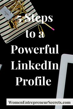 5 steps to a creating a powerful LinkedIn profile