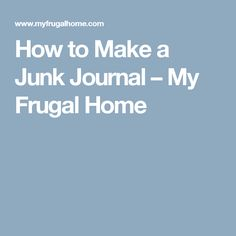 How to Make a Junk Journal – My Frugal Home