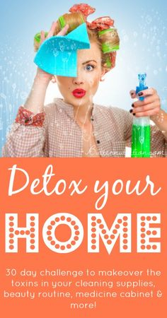 Detox your Home: 30 day home detox challenge | Butter Nutrition I think this is next after the holidays!  Ryan will be hating life for awhile!  ;)