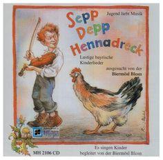 Sepp Depp Hennadreck: Lustige bayrische Kinderlieder ausgesucht von der Biermösl Blosn von Well http://www.amazon.de/dp/3938223510/ref=cm_sw_r_pi_dp_x3KIwb17EPAKT