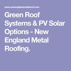 Green Roof Systems & PV Solar Options - New England Metal Roofing.