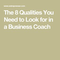 The 8 Qualities You Need to Look for in a Business Coach