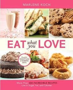 Eat What You Love: More than 300 Incredible Recipes Low in Sugar, Fat, and Calories