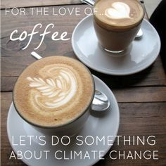 For the love of coffee, let's do something about climate change.