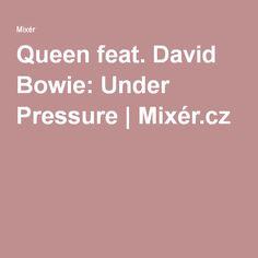 Queen feat. David Bowie: Under Pressure | Mixér.cz
