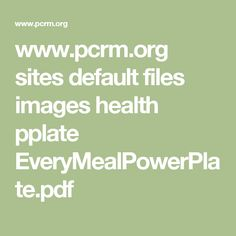 www.pcrm.org sites default files images health pplate EveryMealPowerPlate.pdf