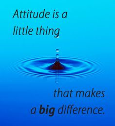 """""""Attitude is a little thing that makes a big difference."""""""