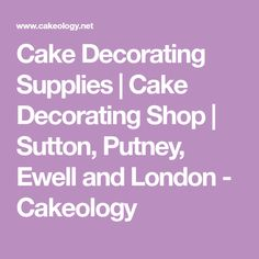 Cake Decorating Supplies | Cake Decorating Shop | Sutton, Putney, Ewell and London - Cakeology