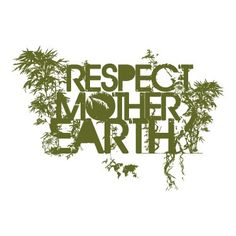 walk softly on mother earth -