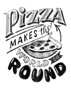 Pizza Makes the World Go Round - Friends of Type