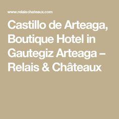 Castillo de Arteaga, Boutique Hotel in Gautegiz Arteaga – Relais & Châteaux