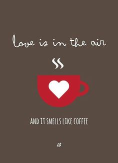 Love is in the air and it smells like coffee. #Love & #Coffee #Quote with Coffee Lovers Magazine www.coffeeloversmag.com/theMagazine