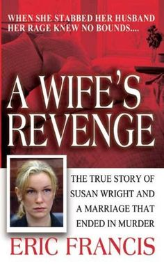 A Wife's Revenge (St. Martin's True Crime Library) by Eric Francis. $4.67. Publisher: St. Martin's Paperbacks (April 1, 2010). Author: Eric Francis. 268 pages