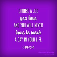 """""""Choose a job you love, and you will never have to work a day in your life.""""   ― Confucius #quote #work"""