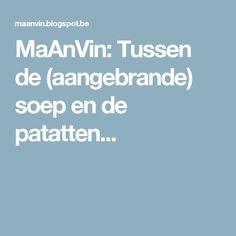 MaAnVin: Tussen de (aangebrande) soep en de patatten...