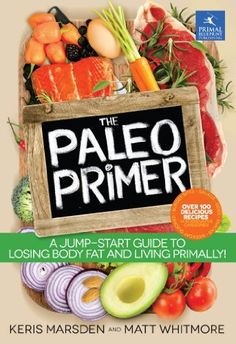 The Paleo Primer: A Jump-Start Guide to Losing Body Fat and Living Primally by Keris Marsden, http://www.amazon.com/dp/B00E9CZ90Q/ref=cm_sw_r_pi_dp_7KAssb02W87RQ