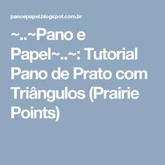 ~..~Pano e Papel~..~: Tutorial Pano de Prato com Triângulos (Prairie Points)