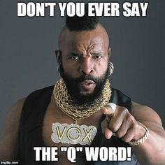 "Don't ever say the ""Q"" word! #Nursebuff #Nurse #Humor"