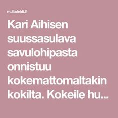 Kari Aihisen suussasulava savulohipasta onnistuu kokemattomaltakin kokilta. Kokeile huippukokin luottoreseptiä! Food Hacks, Food Tips, I Love Food, Risotto, Salmon, Food And Drink, Pasta, Fish, Drinks