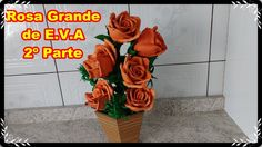 DIY - Arranjo de Rosas Grande de E.V.A 2º Parte
