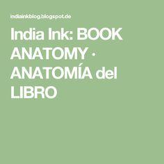India Ink: BOOK ANATOMY · ANATOMÍA del LIBRO