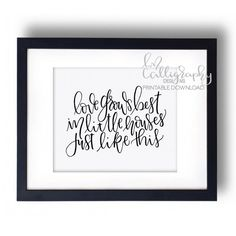 Love Grows Best in Little Houses Just Like by LNcalligraphyDesigns