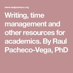 Writing, time management and other resources for academics. By Raul Pacheco-Vega, PhD