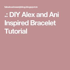 .: DIY Alex and Ani Inspired Bracelet Tutorial