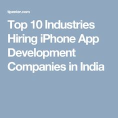 Top 10 Industries Hiring iPhone App Development Companies in India