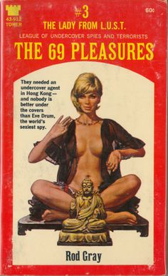 """The 69 Pleasures"", by Rod Gray [Gardner F. Fox] (1967)  [The Lady From L.U.S.T. #03] (Tower 43-912) 1967  Cover Artis: Paul Rader  They needed an undercover agent in Hong Kong - and nobody is better under the covers than Eve Drum, the world's sexiest spy."