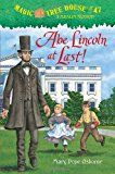 Magic Tree House #47 Abe Lincoln at Last By Mary Pope Osborne Jack and Annie are looking for the next thing that will Teddy and Kathleen break a spell that turned Penny the penguin into stone. The…