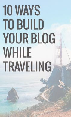 Ten Ways To Build Your Blog While Traveling. Whether you travel often or sometimes, it can be difficult to manage both your blog and your travel - these tips will help!
