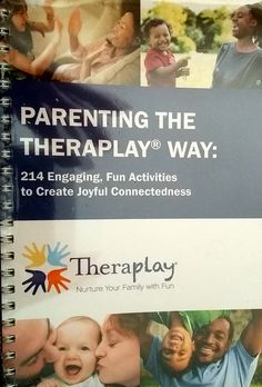 Parenting the Theraplay® Way: 214 Engaging, Fun Activities to Create Joyful Connectedness - CairnsMoir Connections
