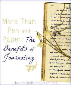 More Than Pen and Paper: The Benefits of Journaling - The Humbled Homemaker