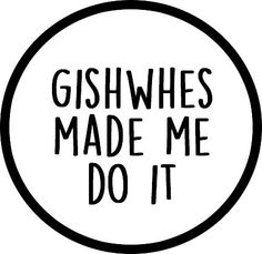 """Gishwhes made me do it"" badge. I'm taking part in this year's scavenger hunt and it is amazing ❤️❤️"