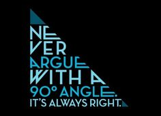 never argue with a 90 degree angle...
