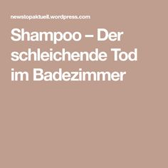 Shampoo – Der schleichende Tod im Badezimmer