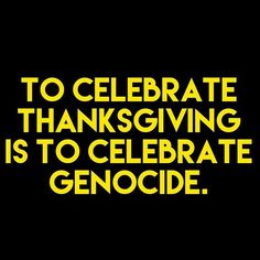 I'm never celebrating Thanksgiving again and I suggest you do the same, for the same reason I don't pledge allegiance to the American flag. Racism disgusts me too much to ignore it for the sake of tradition. When you realize that what you're doing promotes and/or causes unnecessary harm to others, it is your responsibility to change your behaviour. #thanksgiving #racism #stopracism #nodapl #culturalappropriation #usa #stopculturalappropriation #genocide #massmurder #nativepride #america…