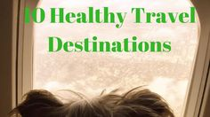 Being healthy while traveling is about choosing Healthy Travel Destinations. Here are my 10 picks!