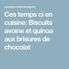 Ces temps ci en cuisine: Biscuits avoine et quinoa aux brisures de chocolat