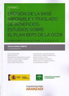 Erosión de la base imponible y traslado de beneficios : estudios sobre el plan BEPS de la OCDE : comentarios a las acciones 1, 2, 5, 6,8, 13 y 15