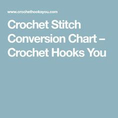 Crochet Stitch Conversion Chart – Crochet Hooks You